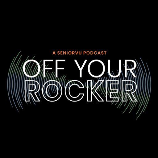 Cover art for podcast Off Your Rocker, A SeniorVu Podcast