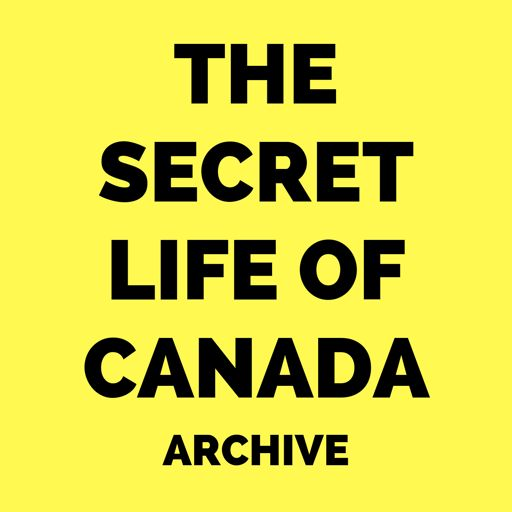 Cover art for podcast The Secret Life of Canada (Archive)