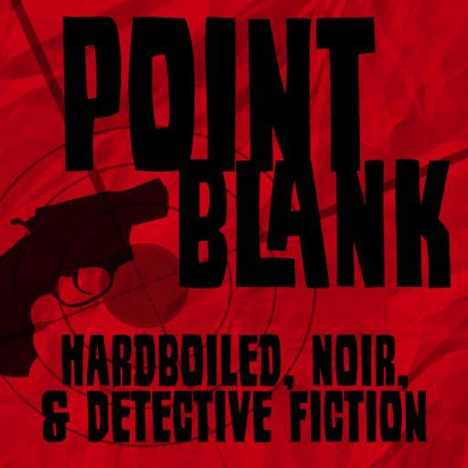 Cover art for podcast Point Blank: Hardboiled, Noir, & Detective Fiction