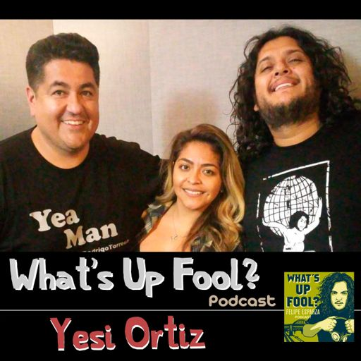 Ep 170 - Yesi Ortiz from What's Up Fool? Podcast on RadioPublic