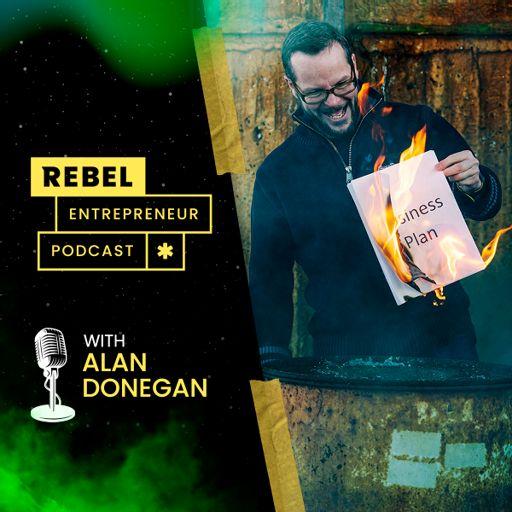 Cover art for podcast Rebel Entrepreneur with Alan Donegan