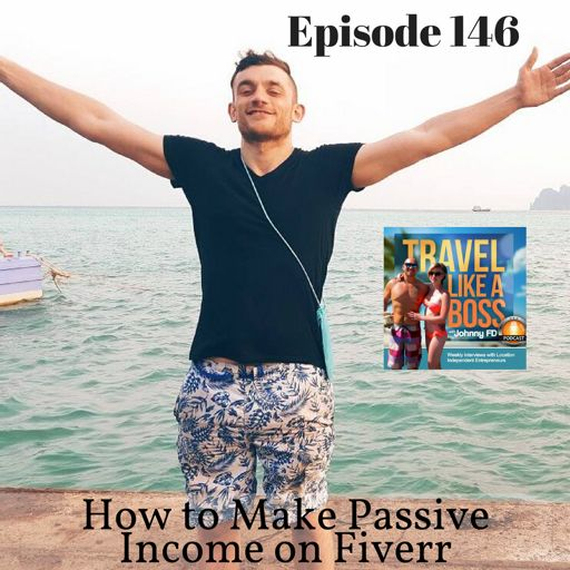 Ep 146 - How to Make Passive Income on Fiverr from Travel