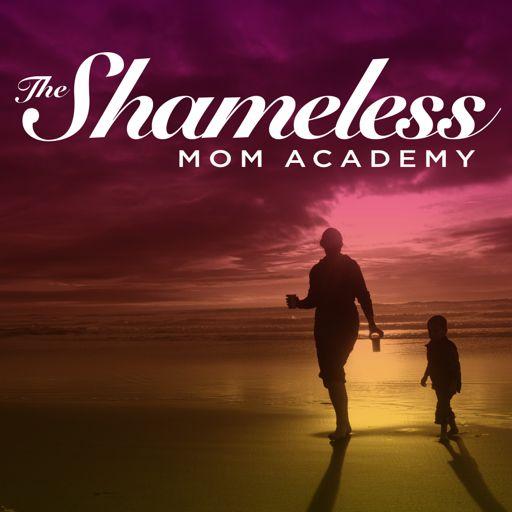 Cover art for podcast The Shameless Mom Academy