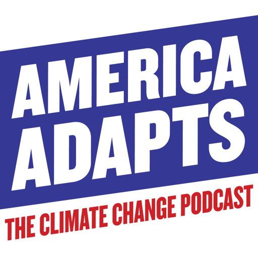 Cover art for podcast America Adapts the Climate Change Podcast