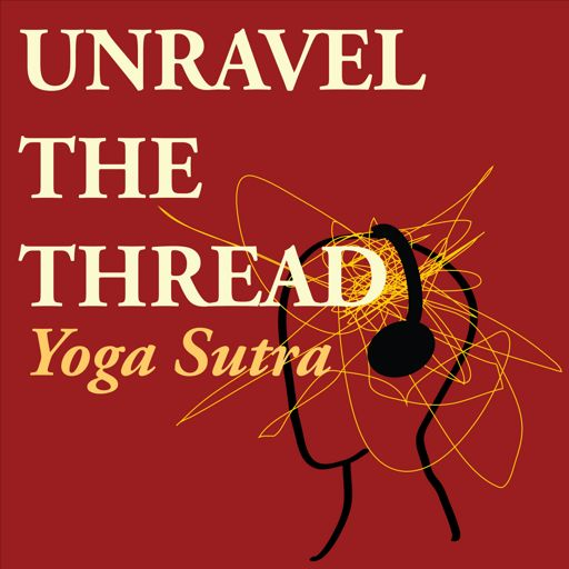 Cover art for podcast Unravel The Thread: Living the Yoga Sutra today