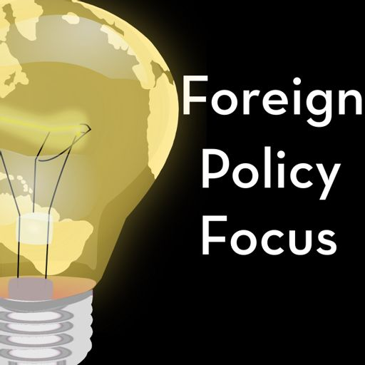 Cover art for podcast Foreign Policy Focus