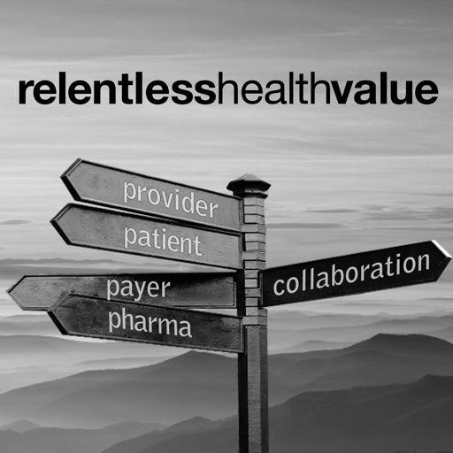 Cover art for podcast Relentless Health Value