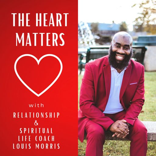 Cover art for podcast The Heart Matters with Life Coach Louis Morris
