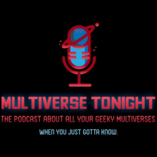 Cover art for podcast Multiverse Tonight - The Podcast about All Your Geeky Universes