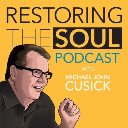 Cover art for podcast Restoring the Soul with Michael John Cusick