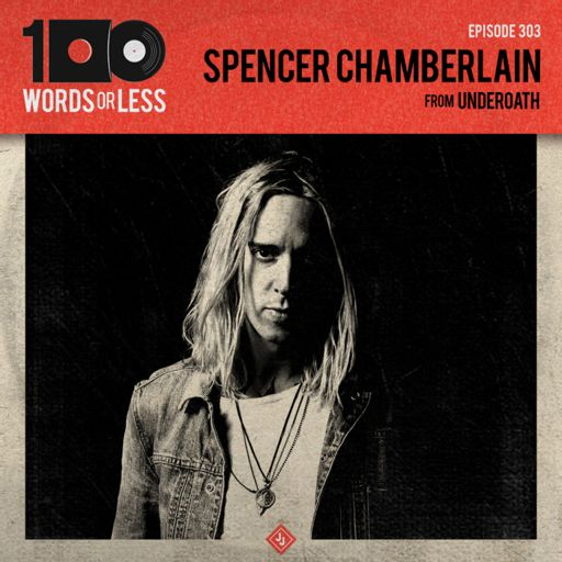 1697bcd9 Spencer Chamberlain from Underoath from 100 Words Or Less: The Podcast on  RadioPublic