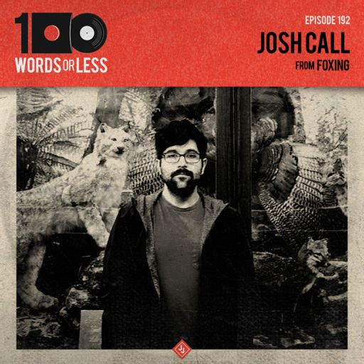 cc5dfd91e Josh Coll from Foxing from 100 Words Or Less: The Podcast on RadioPublic