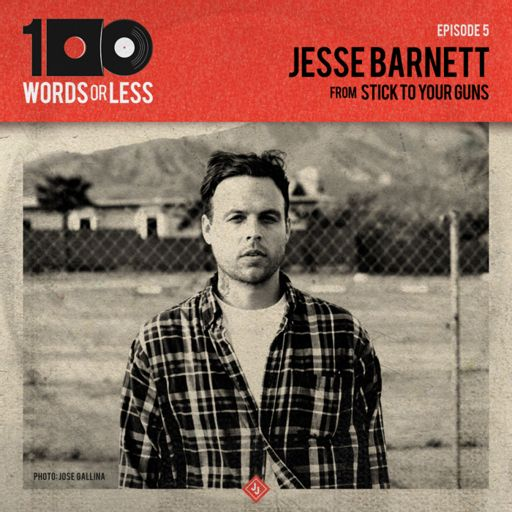 5700cb8f Jesse Barnett from Stick To Your Guns from 100 Words Or Less: The Podcast  on RadioPublic