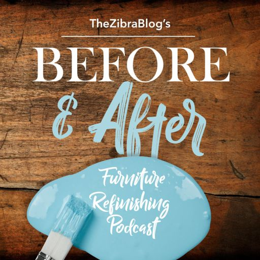 Cover art for podcast The Zibra Blog's BEFORE AND AFTER Furniture Refinishing Podcast