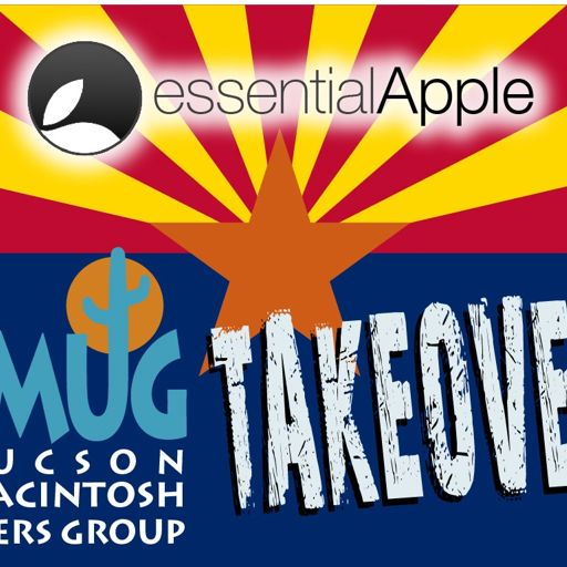 Essential Apple Podcast 126: The Tucson MUG Takeover from The