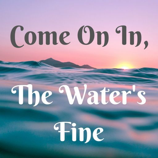 Cover art for podcast Come On In, The Water's Fine