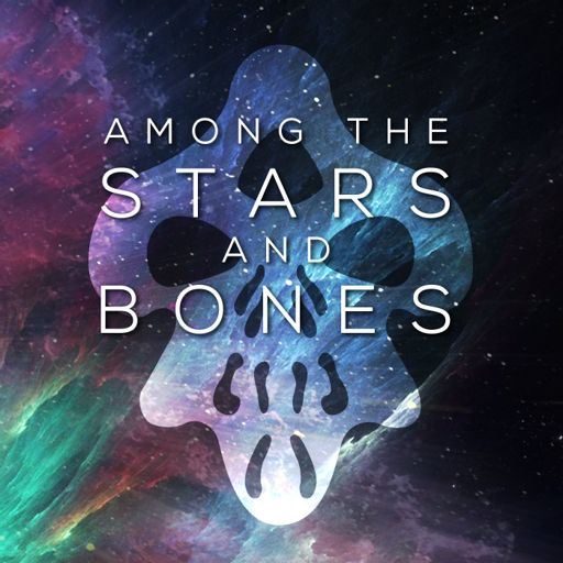Cover art for podcast Among the Stars and Bones