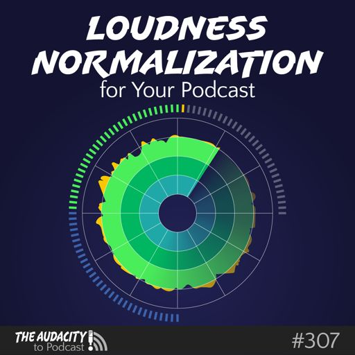 Why and How Your Podcast Needs Loudness Normalization – TAP307 from