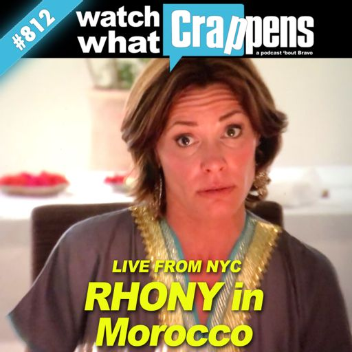 f2234598 RHONY in Morocco - Live From NYC from Watch What Crappens on RadioPublic