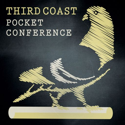 Cover art for podcast Third Coast Pocket Conference