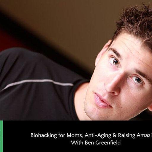 241: Biohacking for Moms, Anti-Aging & Raising Amazing Kids With Ben