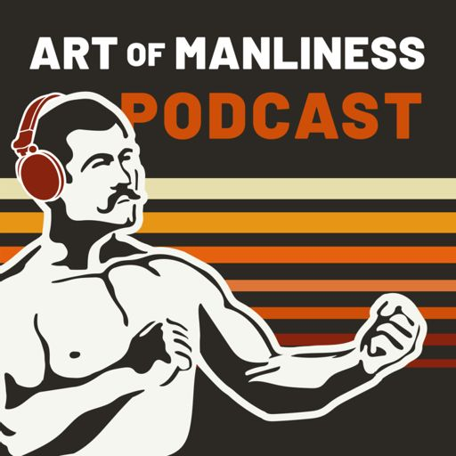 Cover art for podcast The Art of Manliness