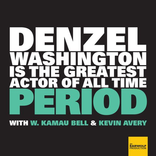 Cover art for podcast Denzel Washington Is The Greatest Actor Of All Time Period