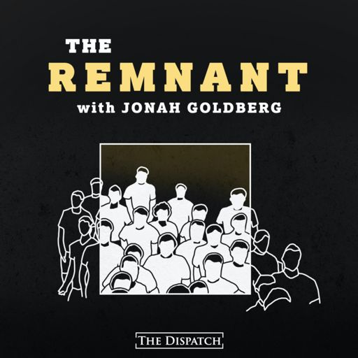 Cover art for podcast The Remnant with Jonah Goldberg