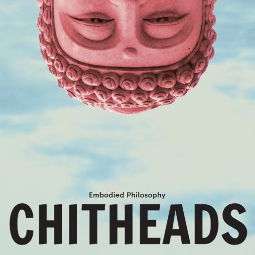 Cover art for podcast CHITHEADS from Embodied Philosophy