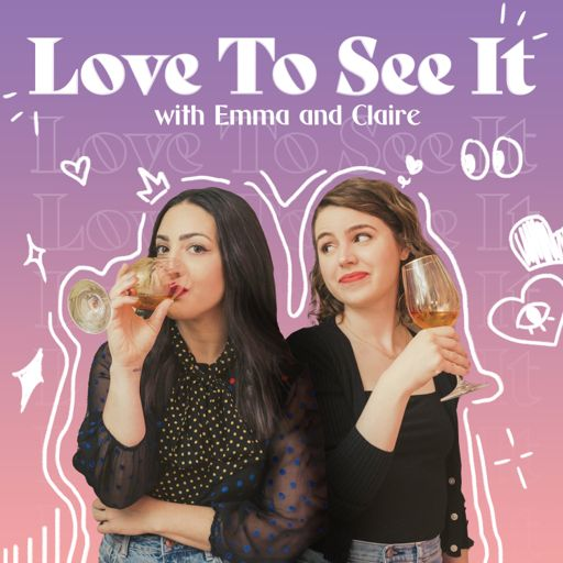 Cover art for podcast Love to See It with Emma and Claire
