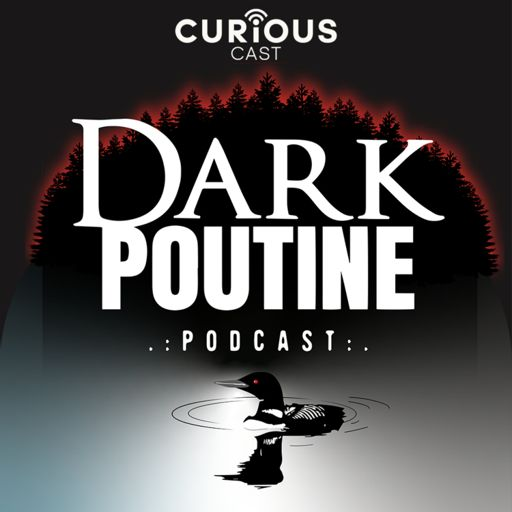 Cover art for podcast Dark Poutine - True Crime and Dark History