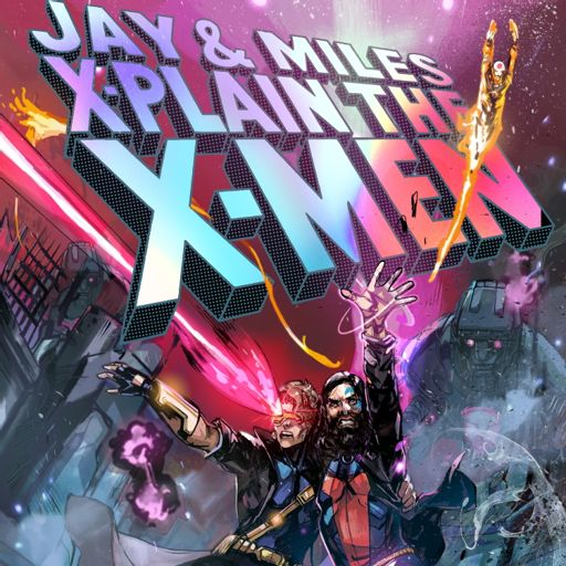 Cover art for podcast Jay & Miles X-Plain the X-Men